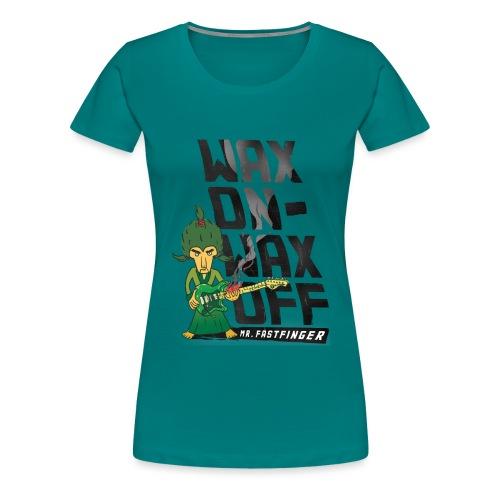 Wax on - Mr. Fastfinger w - Women's Premium T-Shirt