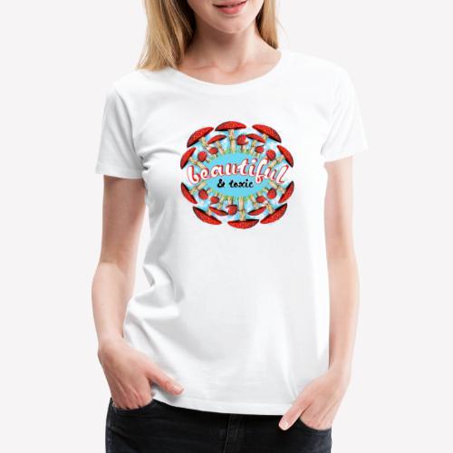 Fliegenpilz - Beautiful & toxic - Frauen Premium T-Shirt