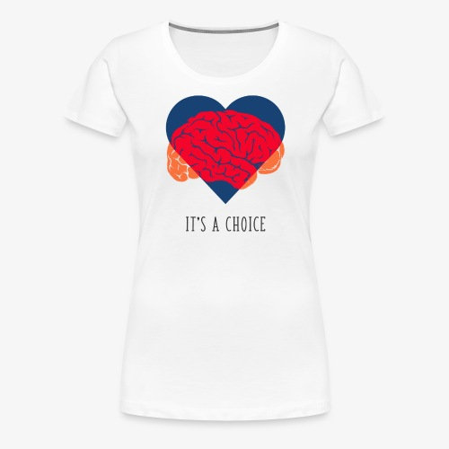 It's a choice - Women's Premium T-Shirt