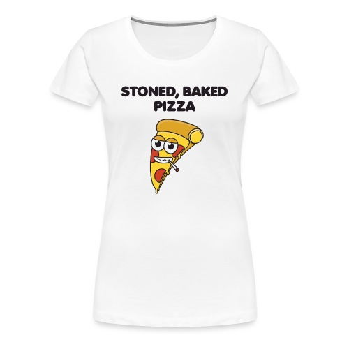 Stoned, Baked Pizza - Women's Premium T-Shirt