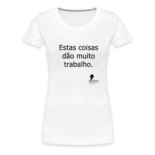 estascoisasdaomuitotrabalho - Women's Premium T-Shirt