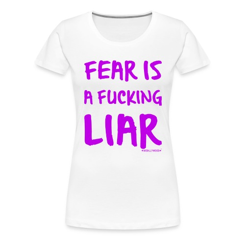 Fear is a Fucking Liar by Wishllywood ™ - Women's Premium T-Shirt