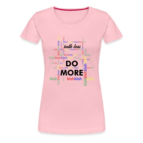 Talk less do more - Maglietta Premium da donna
