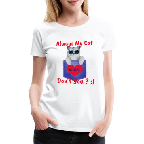 Always with my cat, don't you ? - Women's Premium T-Shirt