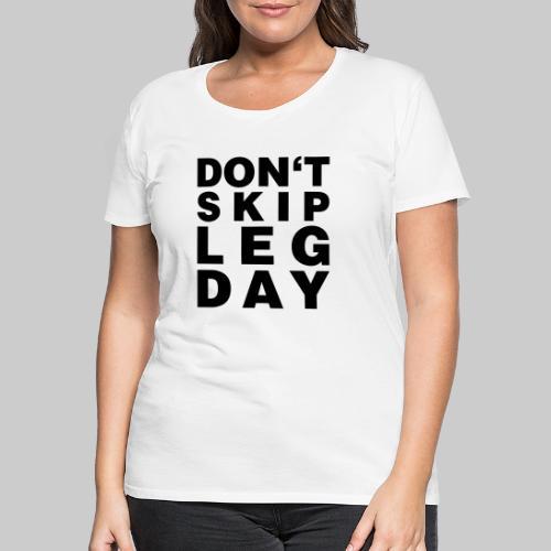 Don't Skip Leg Day - Frauen Premium T-Shirt