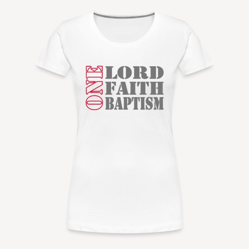 ONE LORD FAITH BAPTISM - Women's Premium T-Shirt