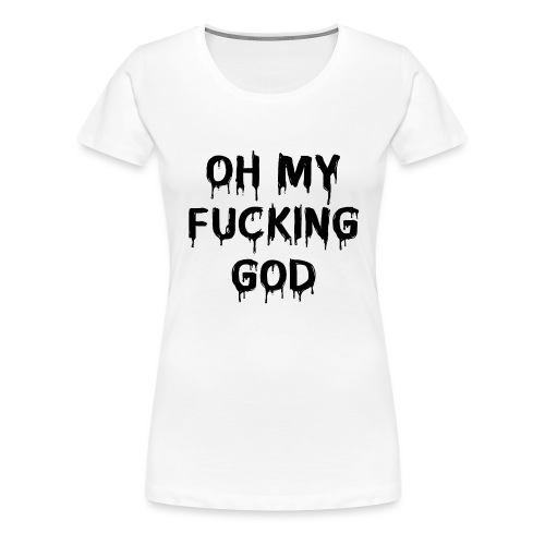 OMFG - Women's Premium T-Shirt