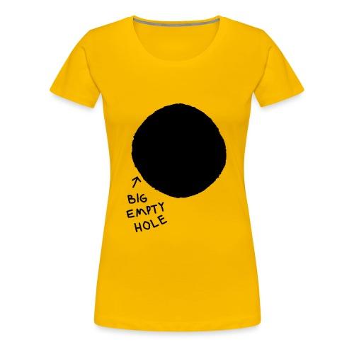BIG EMPTY HOLE T-Shirt für (Lebens-)Hungrige - Frauen Premium T-Shirt