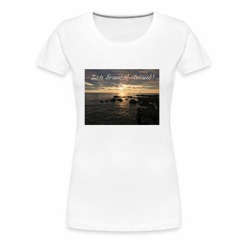 Ich brauch' Urlaub - Frauen Premium T-Shirt