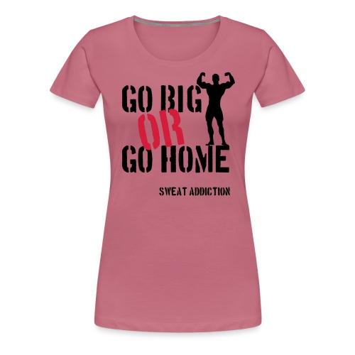 Go Big Or Go Home - Naisten premium t-paita