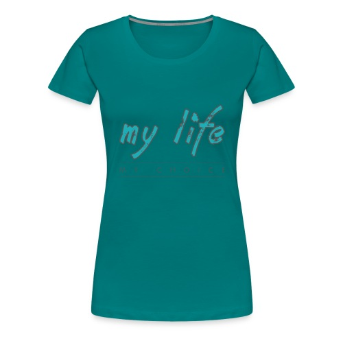 my-life-my-choice - Dame premium T-shirt