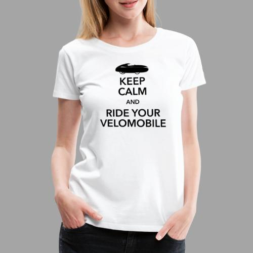 Keep calm and ride your velomobile black - Naisten premium t-paita