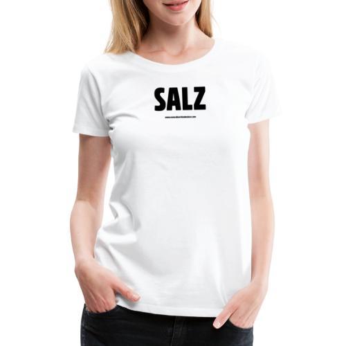 """""""SALZ"""" - Frauen Premium T-Shirt"""