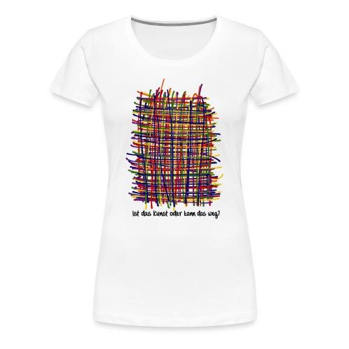 Ist das Kunst oder weg - Frauen Premium T-Shirt