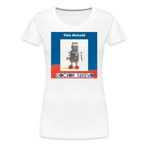 This Mutoid - Doctor Steevo - Women's Premium T-Shirt