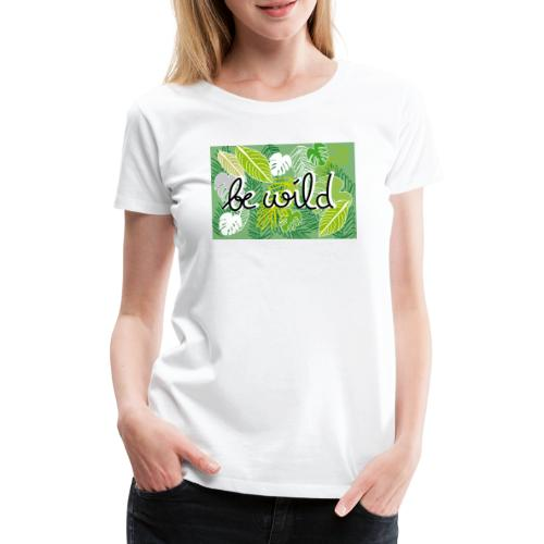 Be Wild - Palm - Flora - Frauen Premium T-Shirt