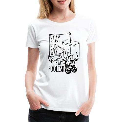 stay hungry stay foolish - Women's Premium T-Shirt