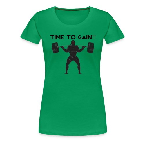 TIME TO GAIN! by @onlybodygains - Women's Premium T-Shirt