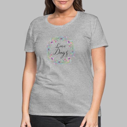 Love Dogs - Blumenkranz - Frauen Premium T-Shirt