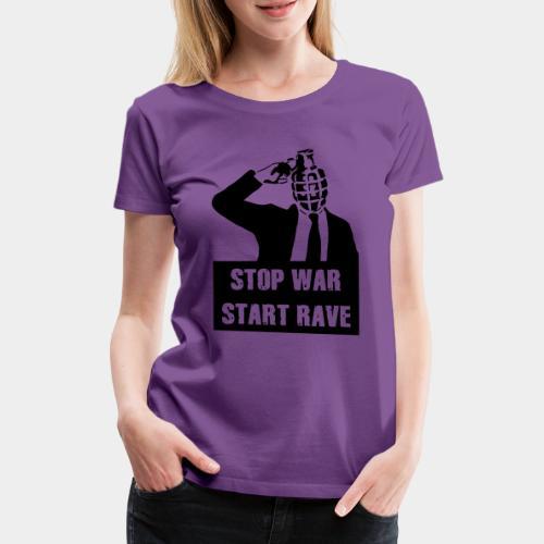 STOP WAR - START RAVE - Frauen Premium T-Shirt