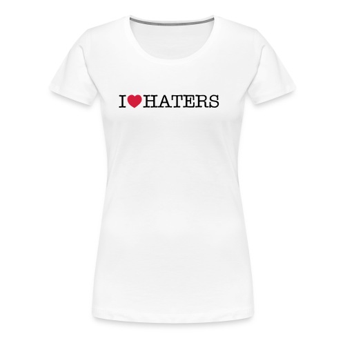 I love haters - Frauen Premium T-Shirt
