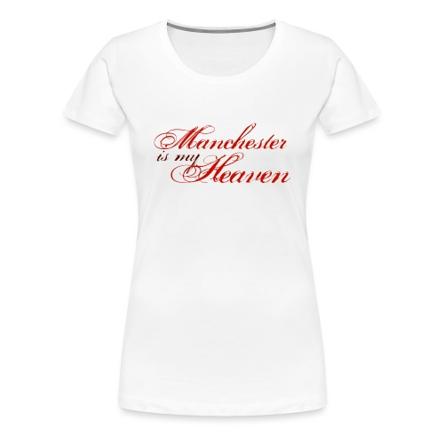 Manchester is my heaven - Women's Premium T-Shirt