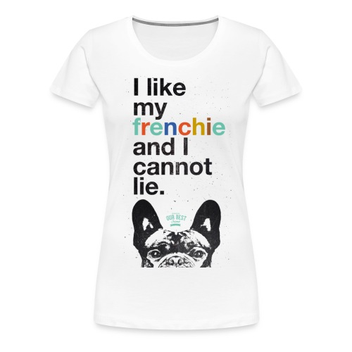 I like my Frenchie - Frauen Premium T-Shirt