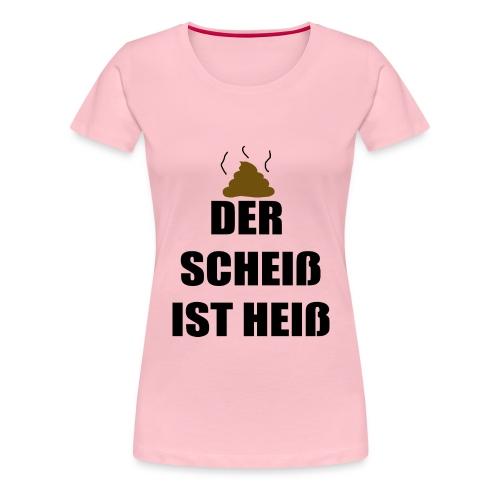 Der Scheiß ist Heiß - Frauen Premium T-Shirt