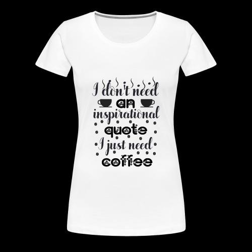 Ich brauche Kaffee - Frauen Premium T-Shirt