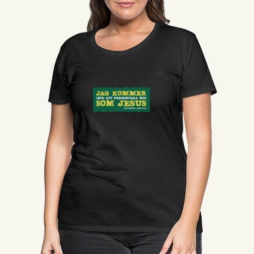 Jag kommer som Jesus - Premium-T-shirt dam