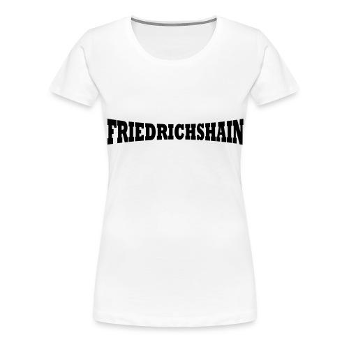 Friedrichshain Schriftzug - Frauen Premium T-Shirt