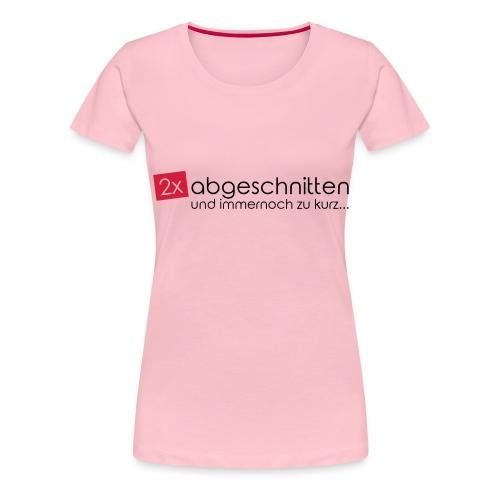 2x abgeschnitten... - Frauen Premium T-Shirt