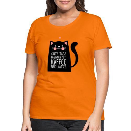 Gute Tage starten mit Kaffee und Katze - Frauen Premium T-Shirt