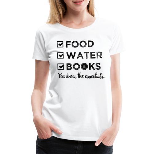 0261 Books, Water & Food - You understand? - Women's Premium T-Shirt