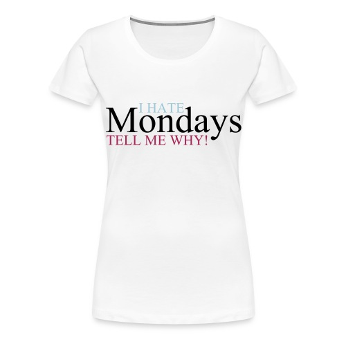 I_hate_mondays-ai - Maglietta Premium da donna