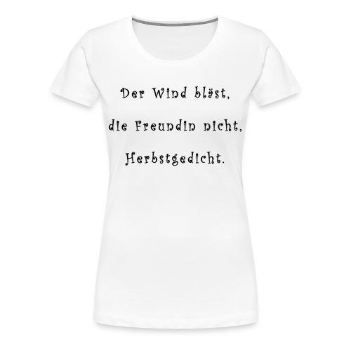 Der Wind blaest, die Freundin nicht, Herbstgedicht - Frauen Premium T-Shirt