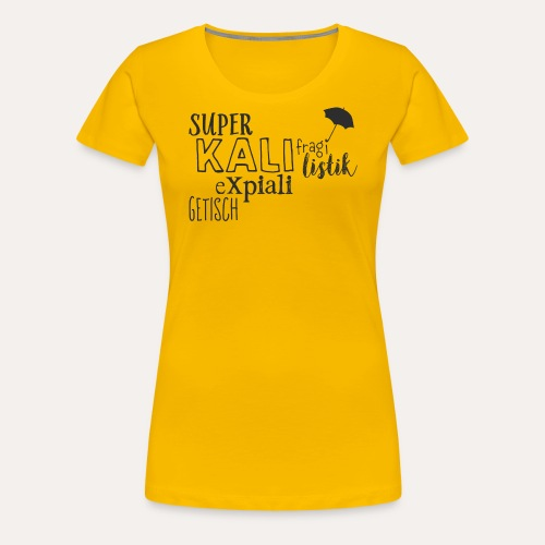 superkalifragilistikexpialigetisch - Frauen Premium T-Shirt