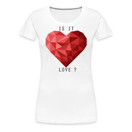 Is It Love? - Frauen Premium T-Shirt
