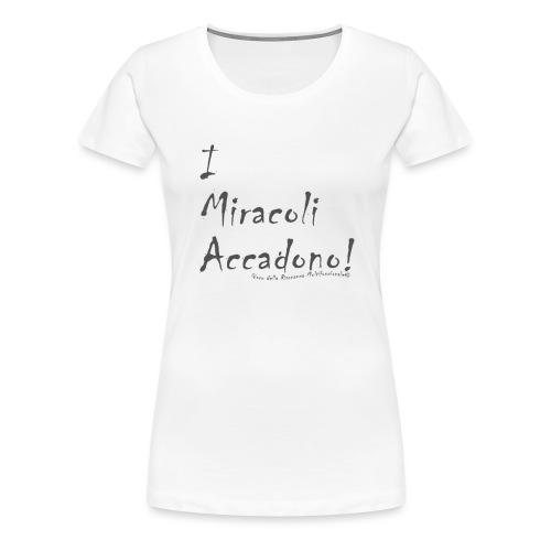 i miracoli accadono - Maglietta Premium da donna