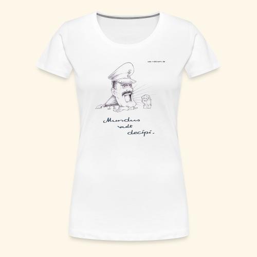Mundus vult decipi (Diktator) - Frauen Premium T-Shirt