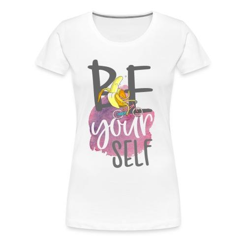 be yourself Banane - Sei sportlich und einzigartig - Frauen Premium T-Shirt