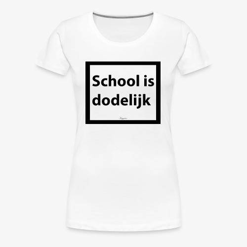 School is dodelijk - T-shirt Premium Femme