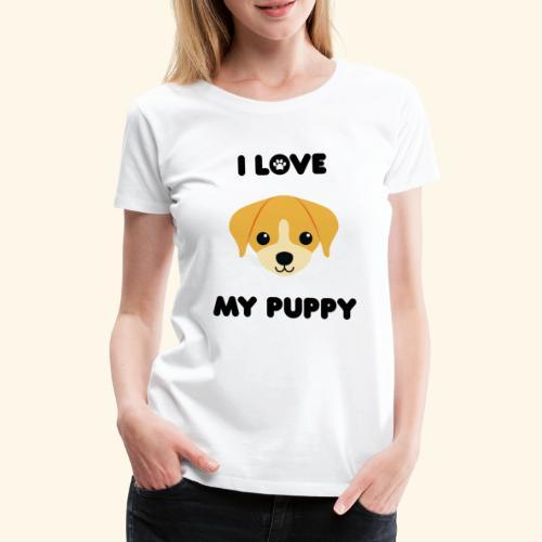 Love my puppy - T-shirt Premium Femme
