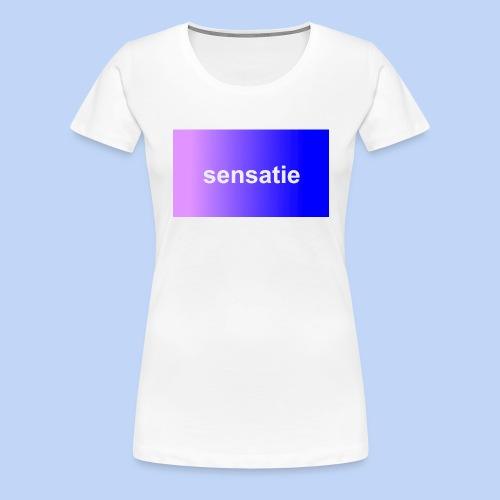 Sensatie - Vrouwen Premium T-shirt