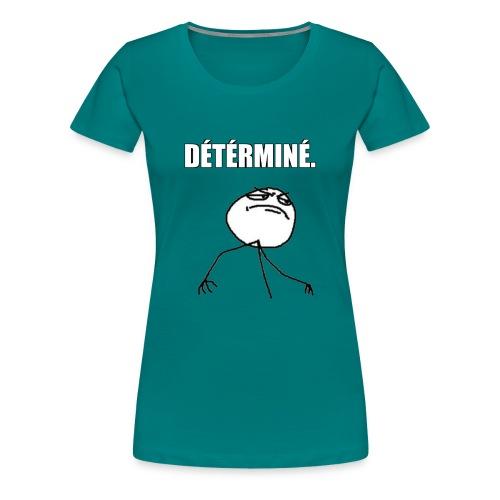 DÉTÉRMINÉ. - T-shirt Premium Femme