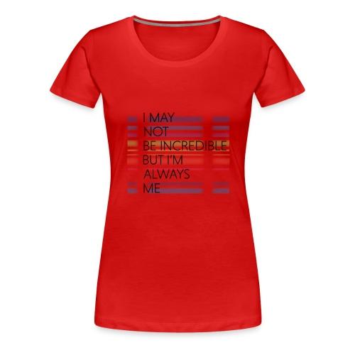 I may not be incredible - Dame premium T-shirt
