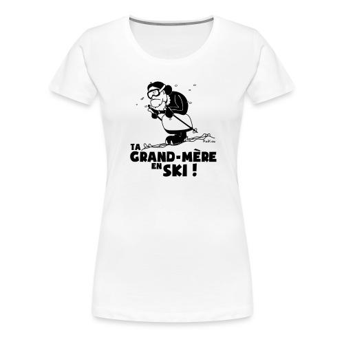 Ta grand mère en ski - T-shirt Premium Femme