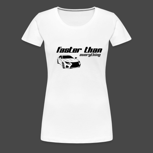 fasterthaneverything - Frauen Premium T-Shirt