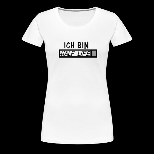 Ich bin Half Life - Frauen Premium T-Shirt