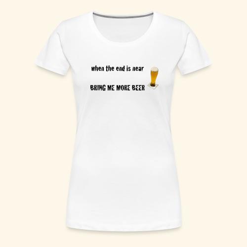 more beer - Frauen Premium T-Shirt